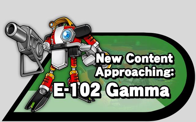 New Content Approaching: E-102 Gamma